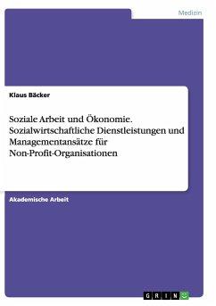 Soziale Arbeit und Ökonomie. Sozialwirtschaftliche Dienstleistungen und Managementansätze für Non-Profit-Organisationen