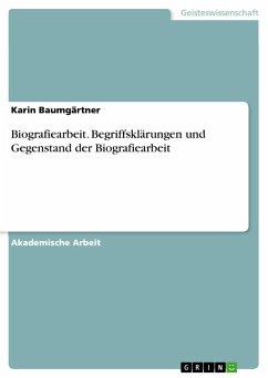 Biografiearbeit. Begriffsklärungen und Gegenstand der Biografiearbeit