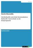 Interkulturelle nonverbale Kommunikation. Kulturelle Unterschiede in der Körpersprache