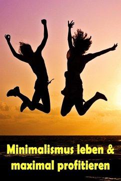 Minimalismus leben & maximal profitieren (eBook, ePUB)