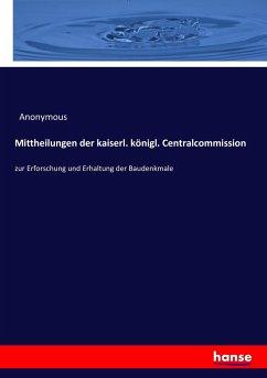 Mittheilungen der kaiserl. königl. Centralcommission