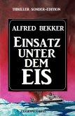 Einsatz unter dem Eis: Thriller Sonder-Edition (eBook, ePUB)