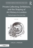 Private Collecting, Exhibitions, and the Shaping of Art History in London (eBook, ePUB)