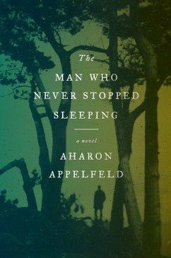 The Man Who Never Stopped Sleeping (eBook, ePUB) - Appelfeld, Aharon