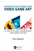 Interactive Stories and Video Game Art (eBook, PDF)