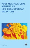 Post-Multicultural Writers as Neo-cosmopolitan Mediators (eBook, ePUB)