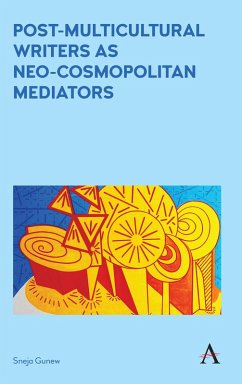Post-Multicultural Writers as Neo-cosmopolitan Mediators (eBook, ePUB) - Gunew, Sneja