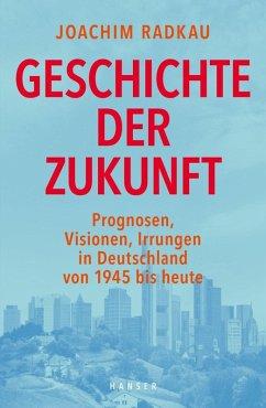 Geschichte der Zukunft (eBook, ePUB) - Radkau, Joachim