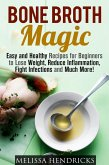 Bone Broth Magic: Easy and Healthy Recipes for Beginners to Lose Weight, Reduce Inflammation, Fight Infections and Much More! (Broths & Soups) (eBook, ePUB)
