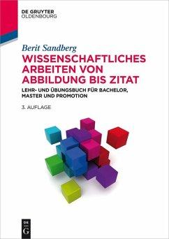 Wissenschaftliches Arbeiten von Abbildung bis Zitat (eBook, PDF) - Sandberg, Berit
