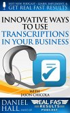 Innovative Ways to Use Transcriptions in Your Business (Real Fast Results, #26) (eBook, ePUB)