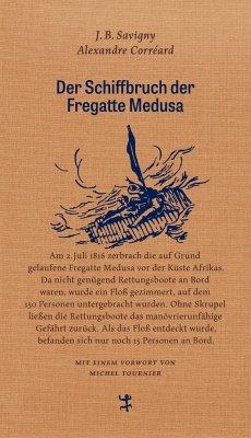 Der Schiffbruch der Fregatte Medusa - Savigny, J.-B. Henri; Corréard, Alexandre