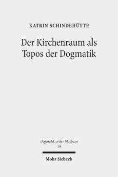 Der Kirchenraum als Topos der Dogmatik - Schindehütte, Katrin
