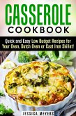 Casserole Cookbook: Quick and Easy Low Budget Recipes for Your Oven, Dutch Oven or Cast Iron Skillet! (Comfort Food) (eBook, ePUB)