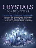 Crystals: Crystals and Stones Guide - Discover The Healing Power of Crystals and Healing Stones To Heal, Relieve Stress and Experience Instant Relaxation (eBook, ePUB)