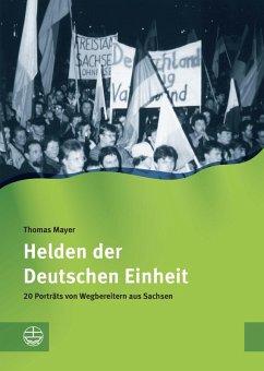 Helden der Deutschen Einheit (eBook, ePUB) - Mayer, Thomas