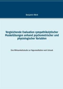 Vergleichende Evaluation sympathikolytischer Muskelübungen anhand psychometrischer und physiologischer Variablen (eBook, ePUB)