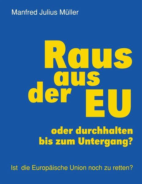 Raus aus der EU - Müller, Manfred Julius