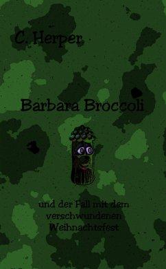 Barbara Broccoli und der Fall mit dem verschwundenen Weihnachtsfest (eBook, ePUB) - Herper, C.