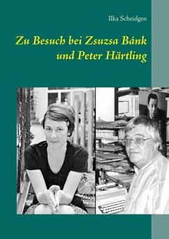 Zu Besuch bei Zsuzsa Bánk und Peter Härtling