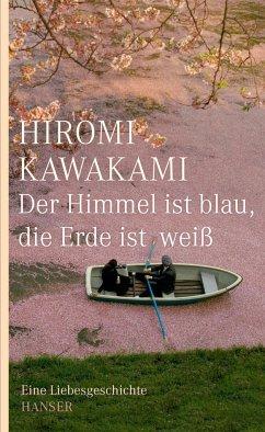 Der Himmel ist blau, die Erde ist weiß - Kawakami, Hiromi