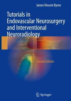 Tutorials in Endovascular Neurosurgery and Interventional Neuroradiology - Byrne, James V.