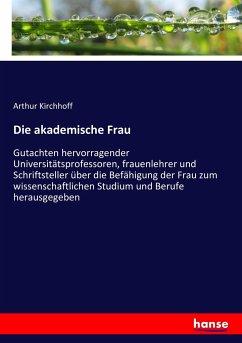 9783743431492 - Kirchhoff, Arthur: Die akademische Frau - Livre