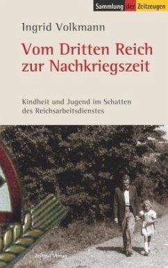 Vom Dritten Reich zur Nachkriegszeit - Volkmann, Ingrid