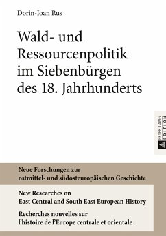 Wald- und Ressourcenpolitik im Siebenbürgen des 18. Jahrhunderts - Rus, Dorin-Ioan