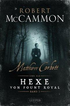 Matthew Corbett und die Hexe von Fount Royal - Band 1 - McCammon, Robert
