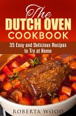 The Dutch Oven Cookbook: 35 Easy and Delicious Recipes to Try at Home (Dutch Oven Cooking) (eBook, ePUB)