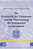 Der »Unterricht der Visitatoren« und die Durchsetzung der Reformation in Kursachsen (eBook, PDF)