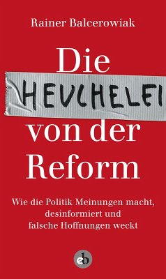 Die Heuchelei von der Reform (eBook, ePUB) - Balcerowiak, Rainer