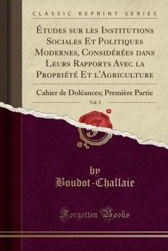 Études sur les Institutions Sociales Et Politiques Modernes, Considérées dans Leurs Rapports Avec la Propriété Et l´Agriculture, Vol. 3