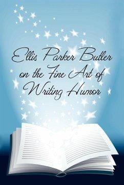 Ellis Parker Butler on the Fine Art of Writing Humor