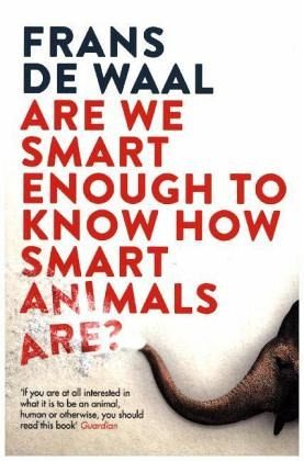 Are We Smart Enough to Know How Smart Animals Are? - De Waal, Frans