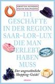 111 Geschäfte in der Region Saar-Lor-Lux, die man erlebt haben muss (Mängelexemplar)