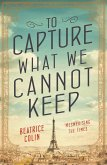 To Capture What We Cannot Keep (eBook, ePUB)