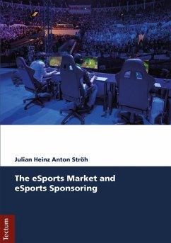 The eSports Market and eSports Sponsoring (eBook, PDF) - Ströh, Julian Heinz Anton