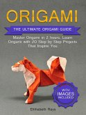 Origami: The Ultimate Origami Guide - Master Origami in 2 hours. Learn Origami with 20 Step by Step Projects that Inspire You (eBook, ePUB)