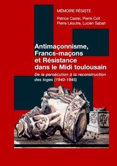 Antimaçonnisme, Francs-maçons et Résistance dans le Midi toulousain (eBook, ePUB)