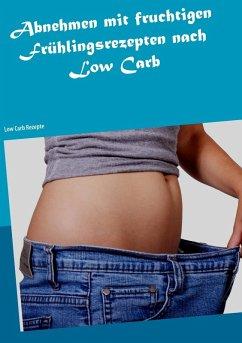 Abnehmen mit fruchtigen Frühlingsrezepten nach Low Carb (eBook, ePUB)