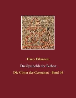Die Symbolik der Farben (eBook, ePUB) - Eilenstein, Harry
