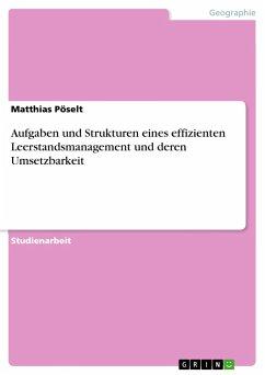 Aufgaben und Strukturen eines effizienten Leerstandsmanagement und deren Umsetzbarkeit - Pöselt, Matthias