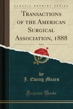 Transactions of the American Surgical Association, 1888, Vol. 6 (Classic Reprint)