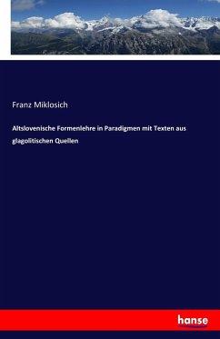 Altslovenische Formenlehre in Paradigmen mit Texten aus glagolitischen Quellen