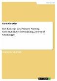 Das Konzept des Primary Nursing. Geschichtliche Entwicklung, Ziele und Grundlagen