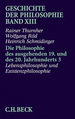 Geschichte der Philosophie Bd. 13: Die Philosophie des ausgehenden 19. und des 20. Jahrhunderts 3: Lebensphilosophie und Existenzphilosophie (eBook, PDF) - Röd, Wolfgang; Schmidinger, Heinrich; Thurnher, Rainer