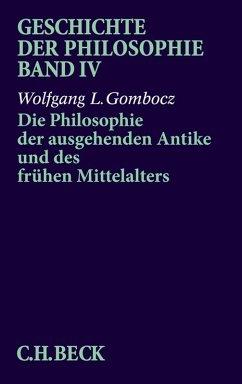 Geschichte der Philosophie Bd. 4: Die Philosophie der ausgehenden Antike und des frühen Mittelalters (eBook, PDF) - Gombocz, Wolfgang L.