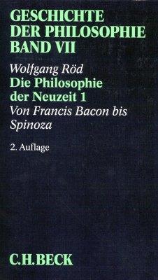 Geschichte der Philosophie Bd. 7: Die Philosophie der Neuzeit 1: Von Francis Bacon bis Spinoza (eBook, PDF) - Röd, Wolfgang